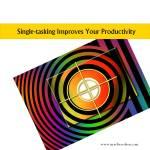 Single-tasking Improves Your Productivity