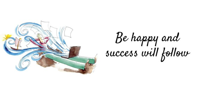 be happy and success will follow