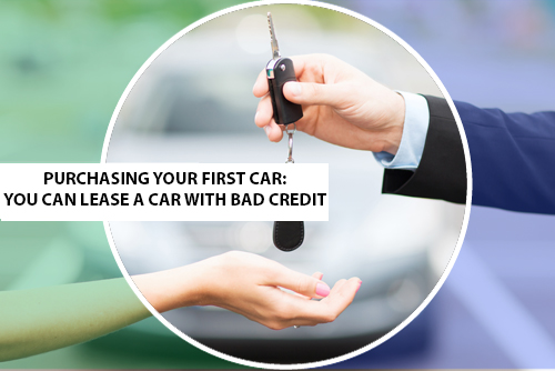 Purchasing Your First Car You Can Lease A Car With Bad Credit