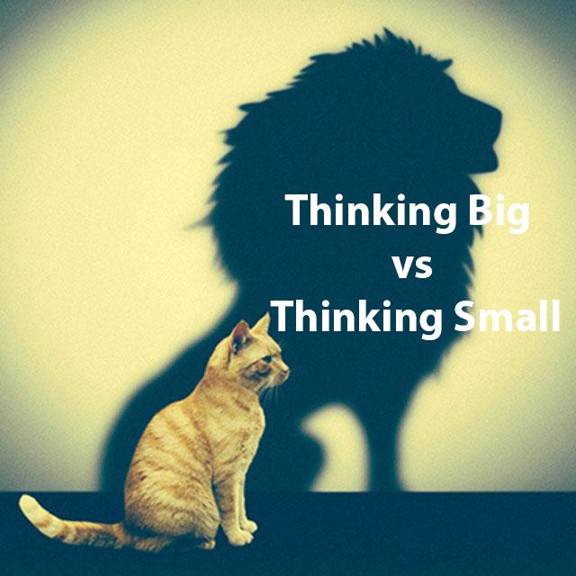 Big Thinking vs Small Thinking