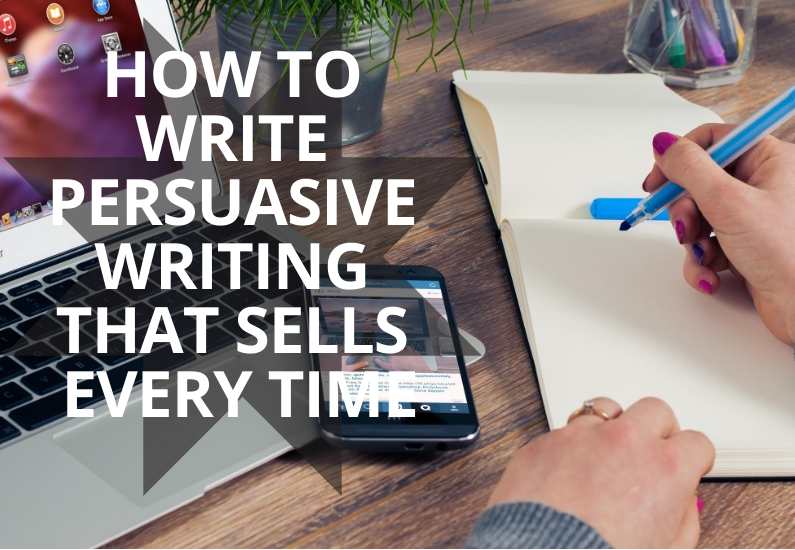How to Write Persuasive Writing That Sells Every Time