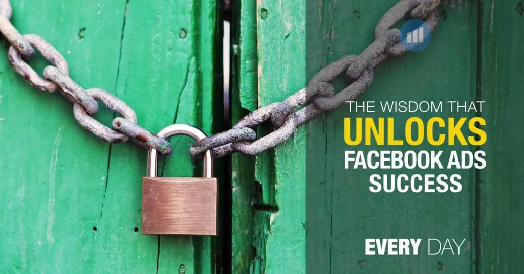 The wisdom that unlocks facebook ads success