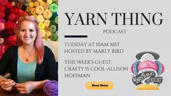 Yarn Thing Podcast with Marly Bird and Guest Allison Hoffman of Crafty is Cool