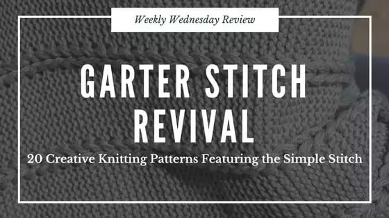 Weekly Wednesday Review-Garter Stitch Revival