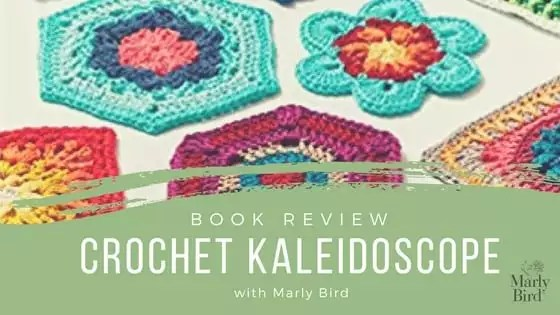 Crochet Kaleidoscope Book Review with Marly Bird