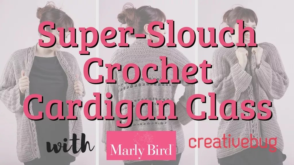 Crochet Cardigan Class with Marly Bird