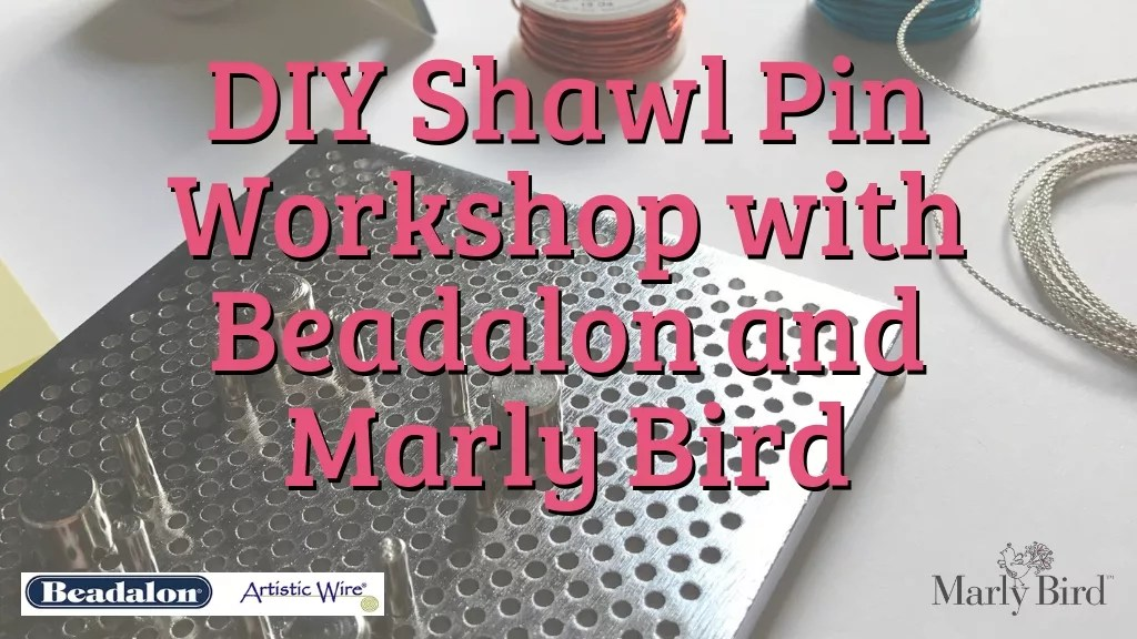 DIY Shawl Pin Workshop with Beadalon and Marly Bird