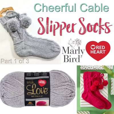 Making a pair of Slipper Socks-Cheerful Cable Slipper Socks Tutorial