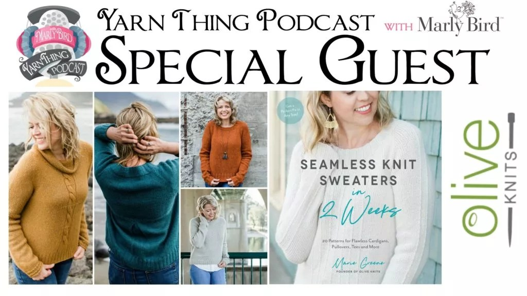 Yarn Thing Podcast with Marly Bird and Special Guest Marie of Olive Knits-Seamless Knit Sweaters in 2 Weeks