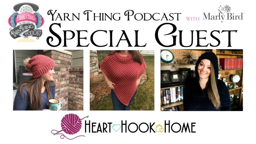 Yarn Thing Podcast with Marly Bird and Special Guest Heart Hook Home