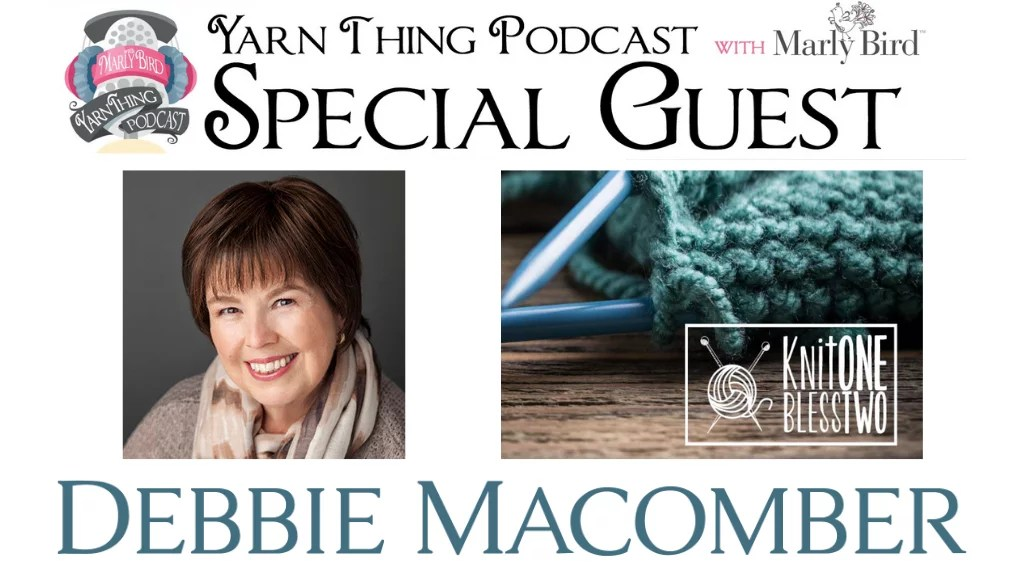 Yarn Thing Podcast with Marly Bird and Debbie Macomber
