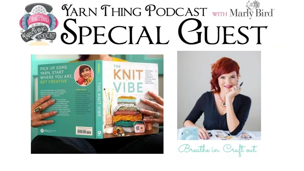 The Knit Vibe by Vickie Howell special guest on the Yarn Thing Podcast with Marly Bird