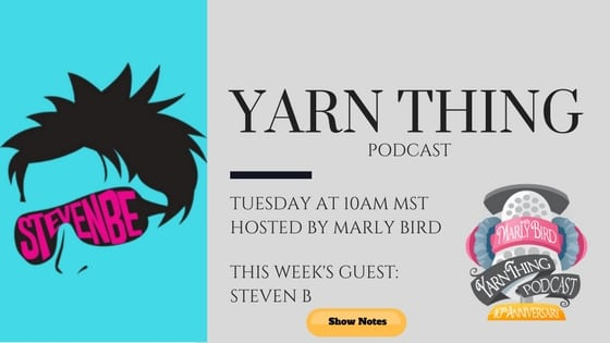 Yarn Thing Podcast with Marly Bird and Guest Steven B
