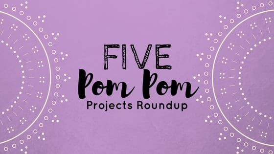 Five FREE Pom Pom Projects