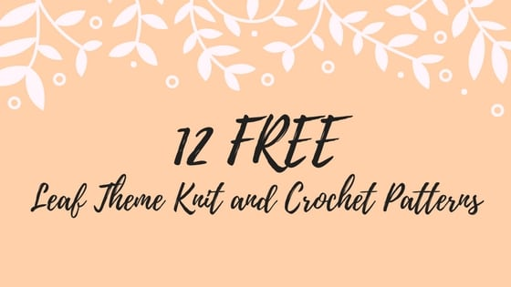 12 FREE Leaf Theme Knit and Crochet Patterns