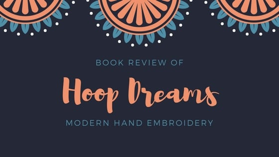 Book Review of Hoop Dreams, Modern Hand Embroidery