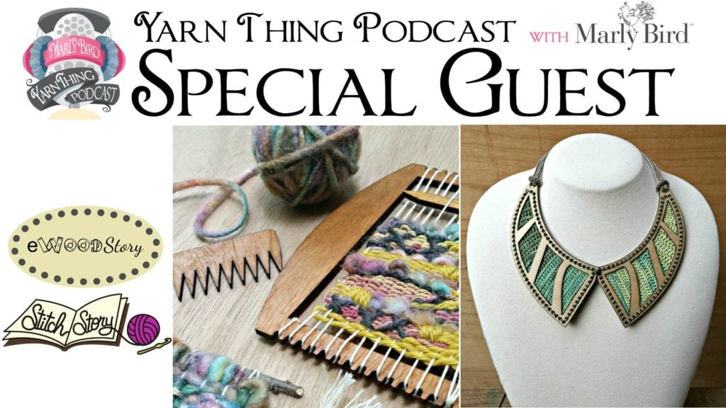 Yarn Thing Podcast with Marly Bird and Special Guest eWood Story