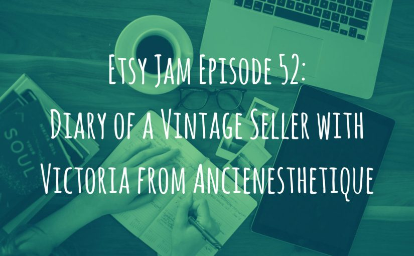 Episode 52: Diary of a Vintage Seller with Victoria from Ancienesthetique
