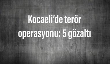 Kocaeli'de terör operasyonu: 5 gözaltı