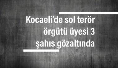 Kocaeli'de sol terör örgütü üyesi 3 şahıs gözaltında