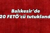 Balıkesir'de 20 FETÖ'cü tutuklandı