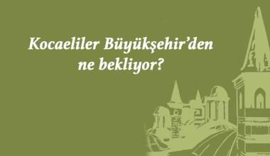 Kocaeliler Büyükşehir'den ne bekliyor?