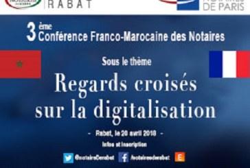La 3ème Conférence franco-marocaine des notaires, intitulée «Regards croisés sur la digitalisation», le 20 avril à Rabat