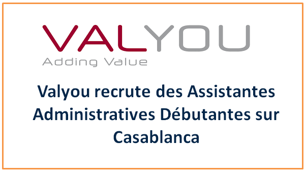 Valyou recrute des Assistantes Administratives Débutantes sur Casablanca