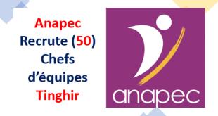 Anapec Recrute (50) Chefs d'équipes Tinghir