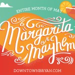 Downtown Bryan: You're Not Too Late For Margarita Mayhem!