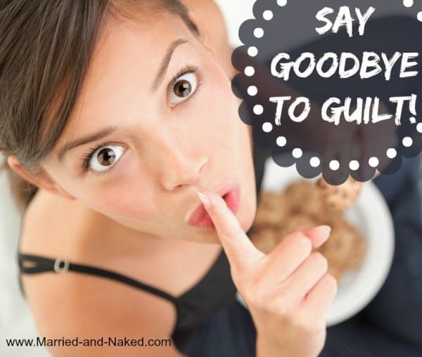 say goodbye to guilt - married and naked