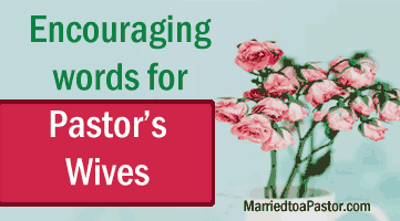 Encouraging words for a pastors wife - Married To A Pastor Com