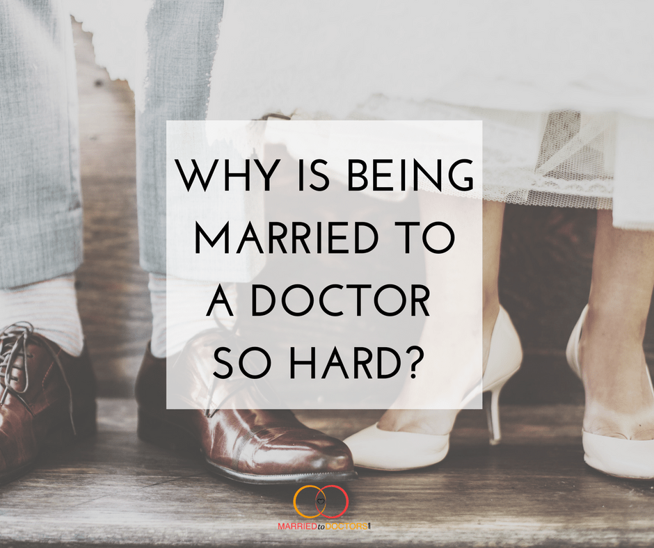 Why is Being Married to A Doctor So Hard? - Married To Doctors