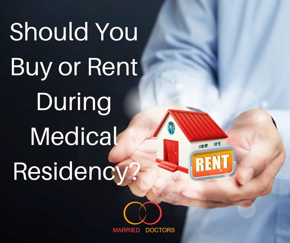 Should You Buy or Rent a House During Medical Residency