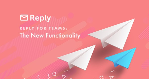 Accelerate Sales Within Your Team with New Reply Team Edition Functionality