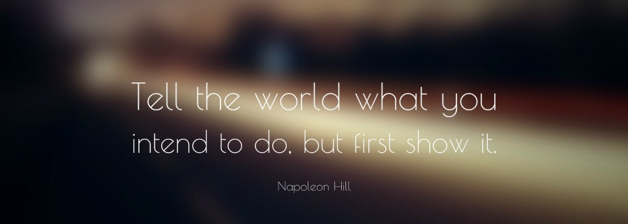 657-Napoleon-Hill-Quote-Tell-the-world-what-you-intend-to-do-but-first