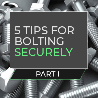 Part I: 5 Tips for Bolting Securely