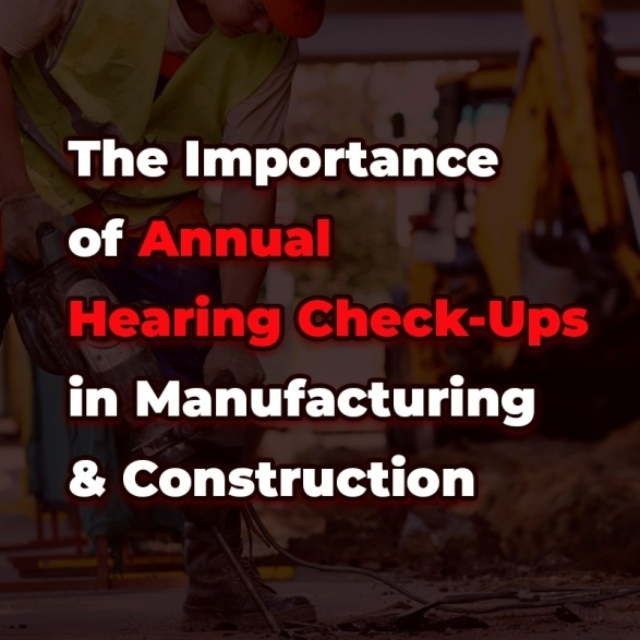 Annual Hearing Checkups in Manufacturing & Construction