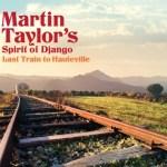 Martin Taylor's Spirit of Django - Last Train to Hauteville