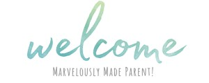 """Welcome Marvelously Made Parent"""
