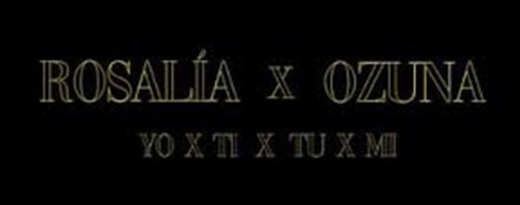 rosalia-ozuna-nueva-cancion-yo-x-ti-tu-x-mi-2019