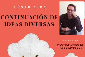 cesar-aira-continuacion-de-ideas-diversas-libro-2020