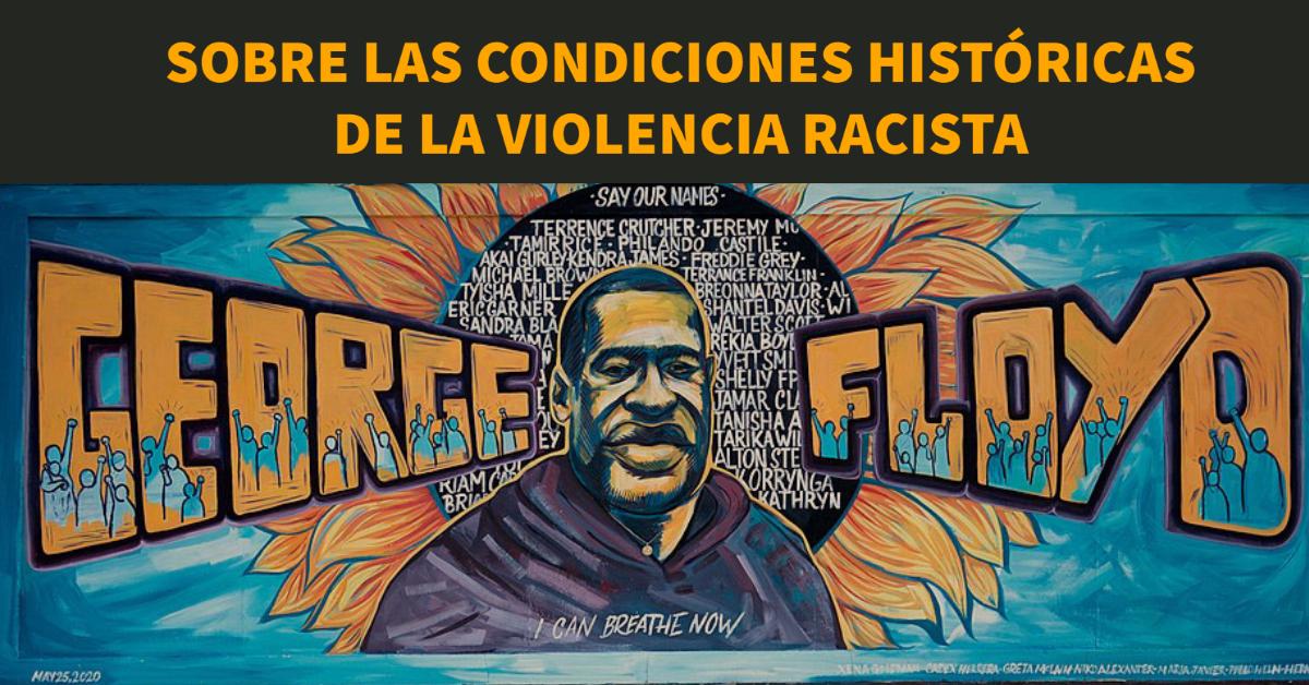 SOBRE LA CONDICIONES HISTÓRICAS DE LA VIOLENCIA RACISTA