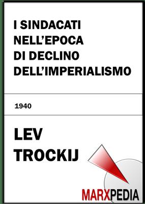Lev Trockij | I sindacati nell'epoca di declino dell'imperialismo