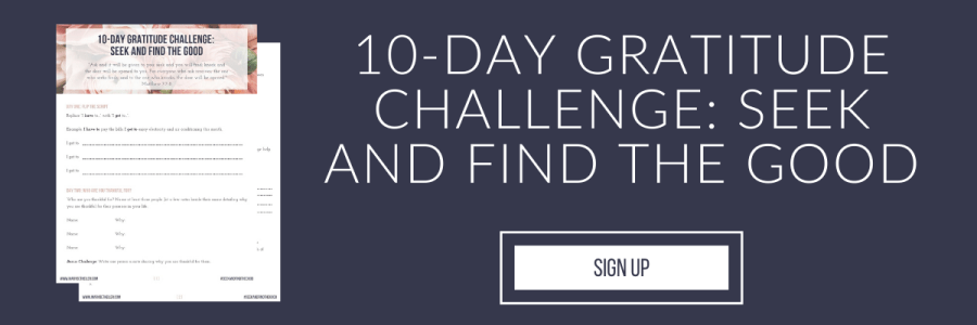 Want to cultivate more gratitude? This ten-day gratitude challenge will guide you to find the good–even when life is hard. Sign up here: https://marybetheiler.us20.list-manage.com/subscribe?u=c56c7eb45f3c06f89179d7b33&id=dfdc3e642d