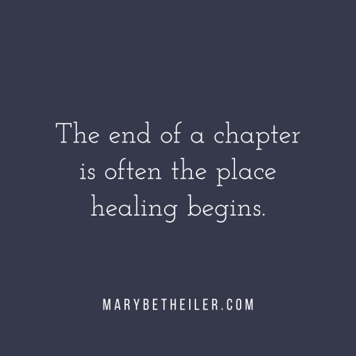 The end of a chapter is often the place healing begins.