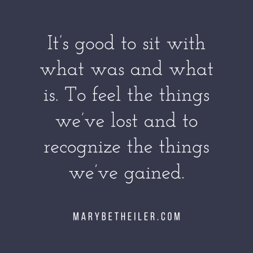 It's good to sit with what was and what is. To feel the things we've lost and to recognize the things we've gained.⁠