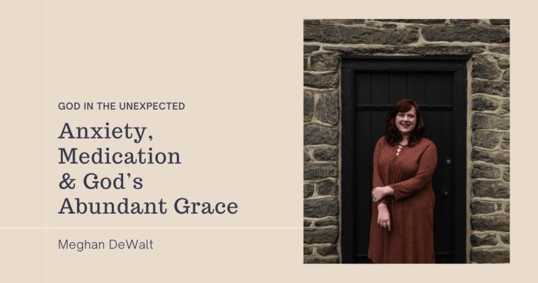 Anxiety, Medication, & God's Abundant Grace