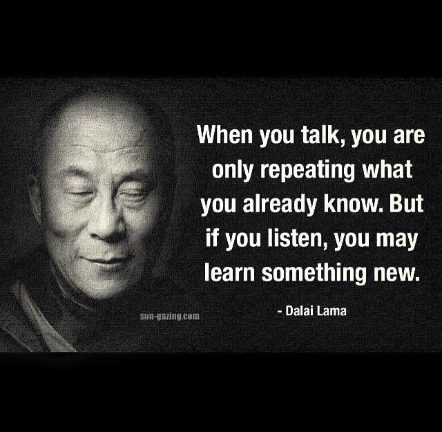 """Dalai Lama quote and image from sun-gazing.com. The quote: """"When you talk, you are only repeating what you already know. But if you listen, you may learn something new."""""""
