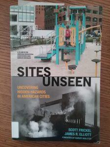 Sites Unseen: Uncovering Hidden Hazards in American Cities by Scott Frickel and James R. Elliott.